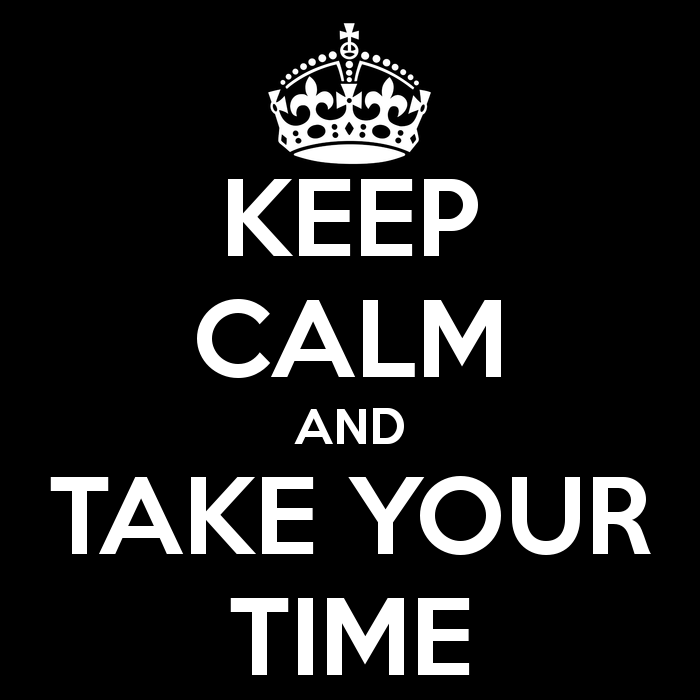 keep-calm-and-take-your-time.png